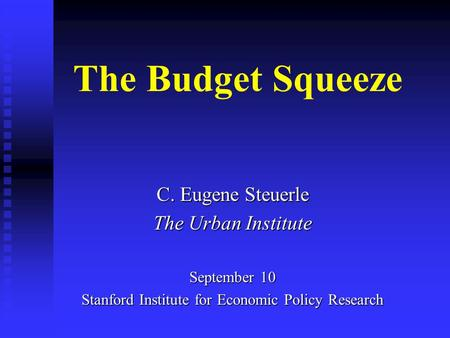 The Budget Squeeze C. Eugene Steuerle The Urban Institute September 10 Stanford Institute for Economic Policy Research.