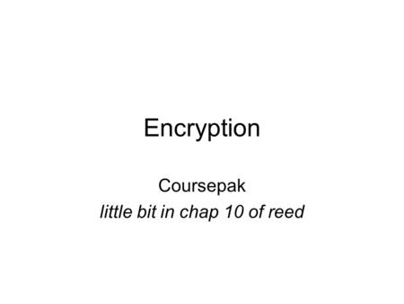 Encryption Coursepak little bit in chap 10 of reed.