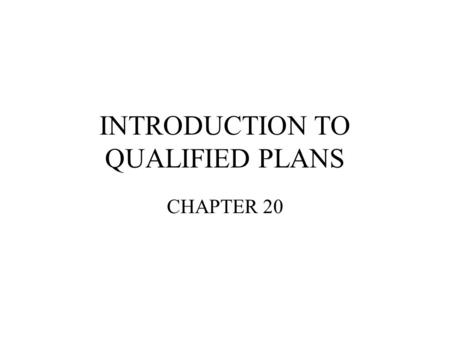 INTRODUCTION TO QUALIFIED PLANS CHAPTER 20. A. Management Objectives –Retirement saving –Tax deferral –4 Rs –Encourage productivity –Discourage collective.