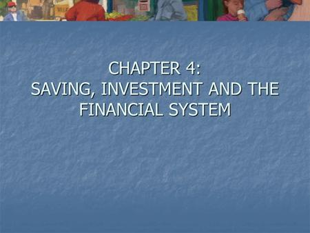 CHAPTER 4: SAVING, INVESTMENT AND THE FINANCIAL SYSTEM.