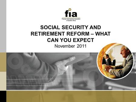 SOCIAL SECURITY AND RETIREMENT REFORM – WHAT CAN YOU EXPECT November 2011.