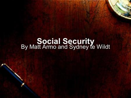 Social Security By Matt Armo and Sydney te Wildt.