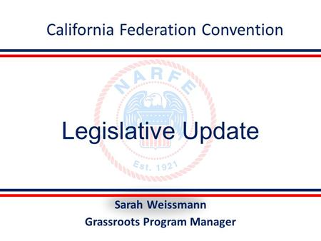 Legislative Update Sarah Weissmann Grassroots Program Manager California Federation Convention.
