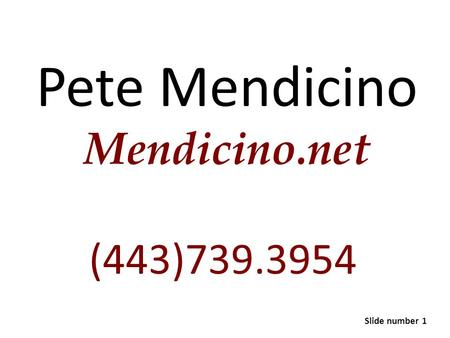 Pete Mendicino Mendicino.net (443)739.3954 Slide number 1.