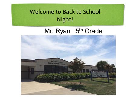 Welcome to Back to School Night! Mr. Ryan 5 th Grade.