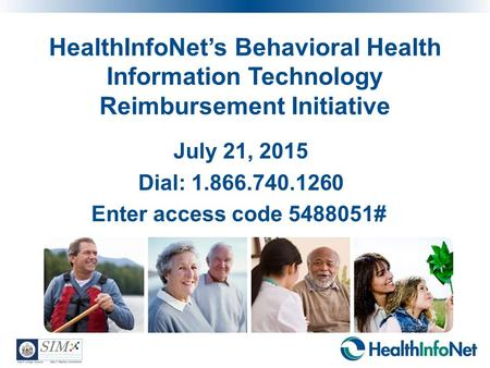 HealthInfoNet's Behavioral Health Information Technology Reimbursement Initiative July 21, 2015 Dial: 1.866.740.1260 Enter access code 5488051#