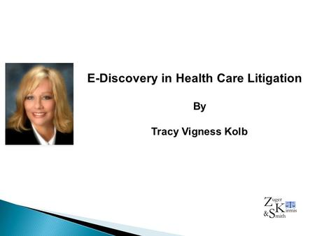 E-Discovery in Health Care Litigation By Tracy Vigness Kolb.