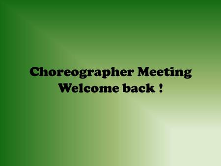 Choreographer Meeting Welcome back !. Auditions EVERY prospective choreographer MUST audition Seniors and past choreographers are not automatically chosen.
