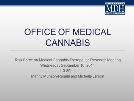 OFFICE OF MEDICAL CANNABIS Task Force on Medical Cannabis Therapeutic Research Meeting Wednesday September 10, 2014 1-3:30pm Manny Munson-Regala and Michelle.