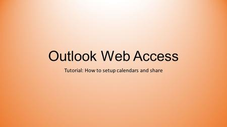Outlook Web Access Tutorial: How to setup calendars and share.
