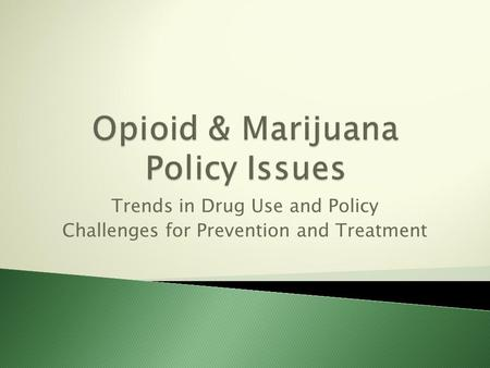 Trends in Drug Use and Policy Challenges for Prevention and Treatment.