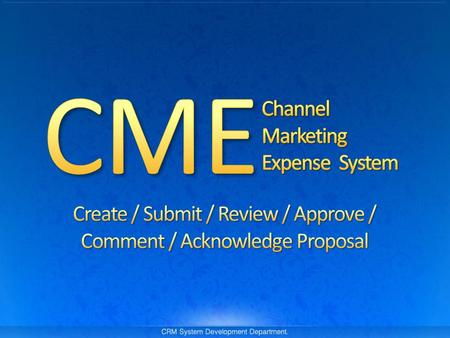 For Users : Username & Password for logging in to system : CME proposal to be added in system For System Configuration : Initial budget or latest updated.