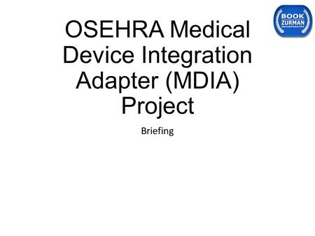 OSEHRA Medical Device Integration Adapter (MDIA) Project Briefing.
