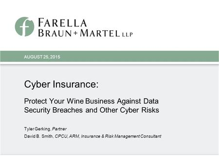 Cyber Insurance: Protect Your Wine Business Against Data Security Breaches and Other Cyber Risks Tyler Gerking, Partner David B. Smith, CPCU, ARM, Insurance.