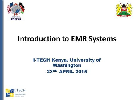 Introduction to EMR Systems I-TECH Kenya, University of Washington 23 RD APRIL 2015.