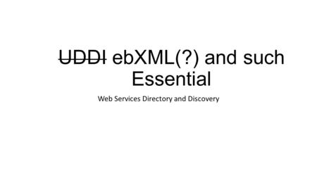 UDDI ebXML(?) and such Essential Web Services Directory and Discovery.