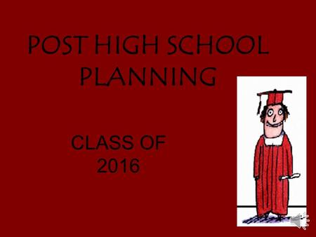 POST HIGH SCHOOL PLANNING CLASS OF 2016 2016 GRADUATING CLASS TOTAL STUDENTS - 803 TOP 5% - 4.51+ GPA TOP 15% - 4.35 GPA Top 25% - 4.08 GPA (Please note!