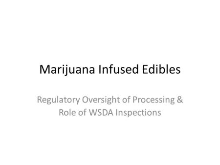 Marijuana Infused Edibles Regulatory Oversight of Processing & Role of WSDA Inspections.