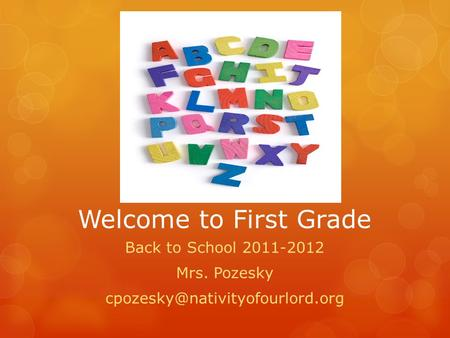 Welcome to First Grade Back to School 2011-2012 Mrs. Pozesky