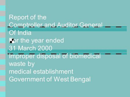 Report of the Comptroller and Auditor General Of India For the year ended 31 March 2000 Improper disposal of biomedical waste by medical establishment.