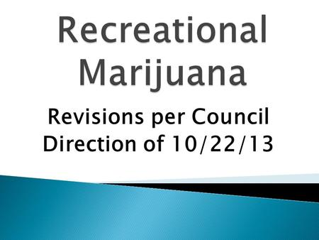 Revisions per Council Direction of 10/22/13.  3 ordinances : ◦ 7929 - Amendments to Medical Marijuana Code ◦ 7930 - New Recreational Marijuana Code ◦