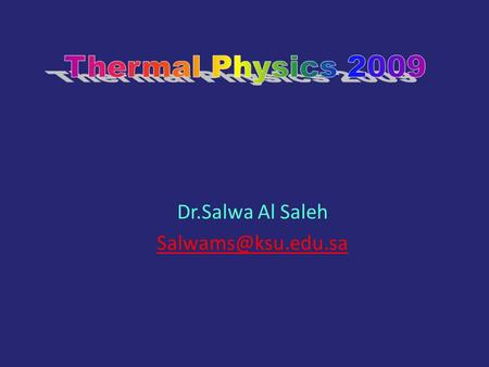 Dr.Salwa Al Saleh Internal Energy Energy Transfers Conservation of Energy and Heat Work Lecture 9.
