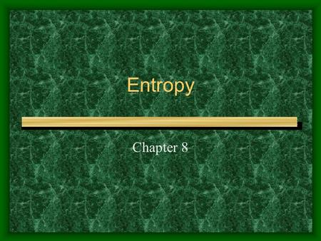 Entropy Chapter 8 1 2 The important point is that since entropy is a property, the change in the entropy of a substance in going from one.