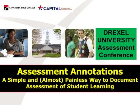Assessment Annotations A Simple and (Almost) Painless Way to Document Assessment of Student Learning DREXEL UNIVERSITY Assessment Conference.