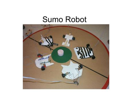 Sumo Robot. Materials Part NameQty 3-9 volt Motor2 Gear sets2 Wheels4 Axles 4 Base1 Straws2 Switches2 Bolts & Nuts4 Hook up wire15'