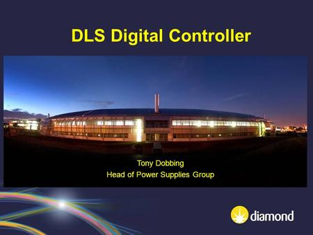 DLS Digital Controller Tony Dobbing Head of Power Supplies Group.