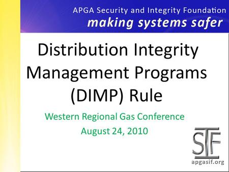 Western Regional Gas Conference August 24, 2010 Distribution Integrity Management Programs (DIMP) Rule.
