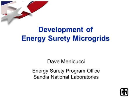 Development of Energy Surety Microgrids Dave Menicucci Energy Surety Program Office Sandia National Laboratories.