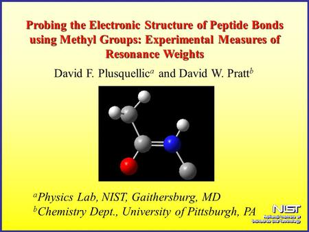 Probing the Electronic Structure of Peptide Bonds using Methyl Groups: Experimental Measures of Resonance Weights a Physics Lab, NIST, Gaithersburg, MD.