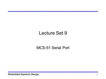 Embedded Systems Design 1 Lecture Set 9 MCS-51 Serial Port.