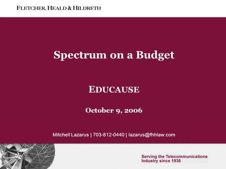 Slide 0 Spectrum on a Budget E DUCAUSE October 9, 2006 Mitchell Lazarus | 703-812-0440 |