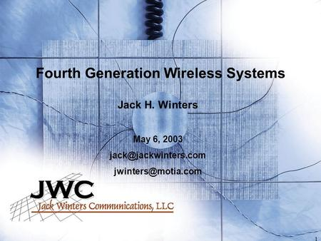 1 Fourth Generation Wireless Systems Jack H. Winters May 6, 2003