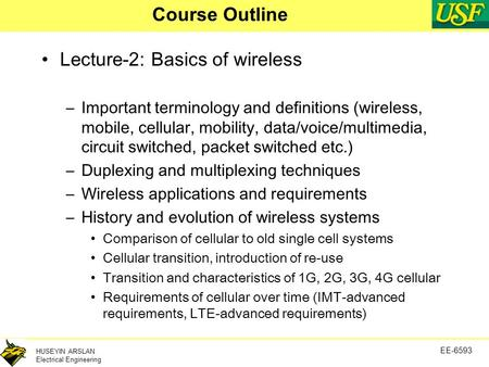 HUSEYIN ARSLAN Electrical Engineering EE-6593 Course Outline Lecture-2: Basics of wireless –Important terminology and definitions (wireless, mobile, cellular,