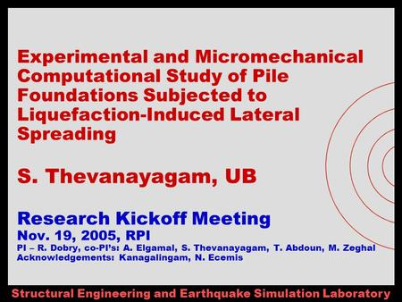 Structural Engineering and Earthquake Simulation Laboratory Experimental and Micromechanical Computational Study of Pile Foundations Subjected to Liquefaction-Induced.