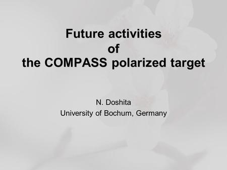 Future activities of the COMPASS polarized target N. Doshita University of Bochum, Germany.
