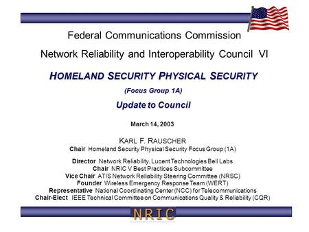 H OMELAND S ECURITY P HYSICAL S ECURITY (Focus Group 1A) Update to Council March 14, 2003 K ARL F. R AUSCHER Chair Homeland Security Physical Security.