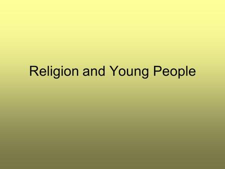 Religion and Young People. Syllabus birth and initiation ceremonies; the home, upbringing and spirituality and their role in decision- making and life.