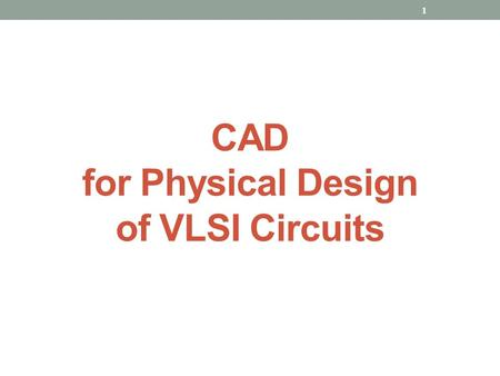 CAD for Physical Design of VLSI Circuits