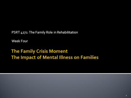 PSRT 4271: The Family Role in Rehabilitation Week Four 1.