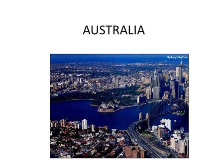 AUSTRALIA. - What is the capital of Australia? a. Sydney b. Melbourne c. Canberra a. Sydney b. Melbourne c. Canberra - Which city is the oldest and largest?