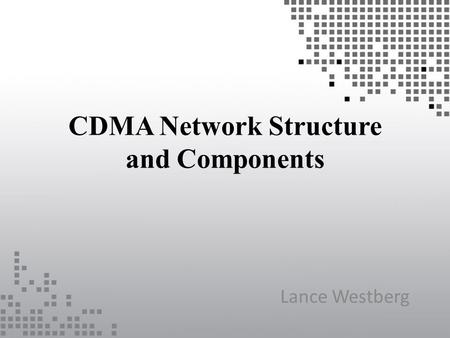 CDMA Network Structure and Components Lance Westberg.