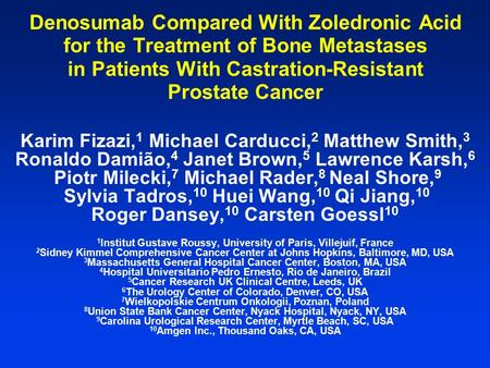 Denosumab Compared With Zoledronic Acid for the Treatment of Bone Metastases in Patients With Castration-Resistant Prostate Cancer Karim Fizazi, 1 Michael.