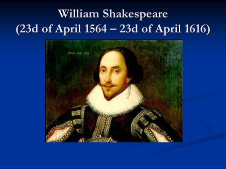 William Shakespeare (23d of April 1564 – 23d of April 1616)