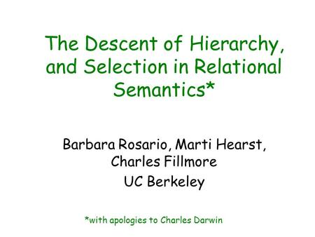 The Descent of Hierarchy, and Selection in Relational Semantics* Barbara Rosario, Marti Hearst, Charles Fillmore UC Berkeley *with apologies to Charles.