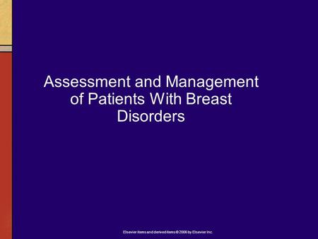 Elsevier items and derived items © 2006 by Elsevier Inc. Assessment and Management of Patients With Breast Disorders.