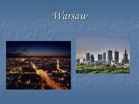 Warsaw. Warsaw is the capital and the largest city of Poland. It is located on the Vistula River.